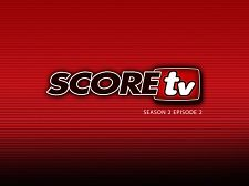 SCOREtv Season TWO, Episode 2